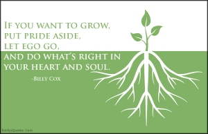 EmilysQuotes.Com-grow-pride-ego-letting-go-right-heart-soul-inspirational-advice-Billy-Cox